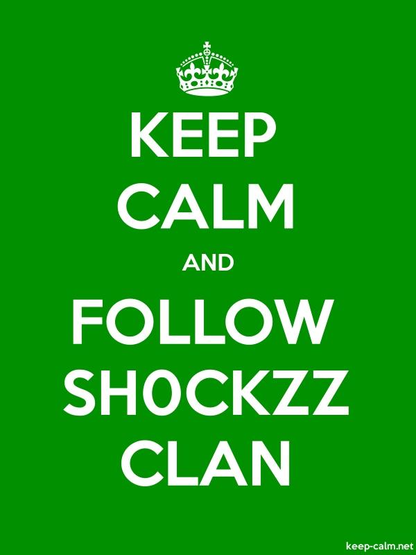 KEEP CALM AND FOLLOW SH0CKZZ CLAN - white/green - Default (600x800)