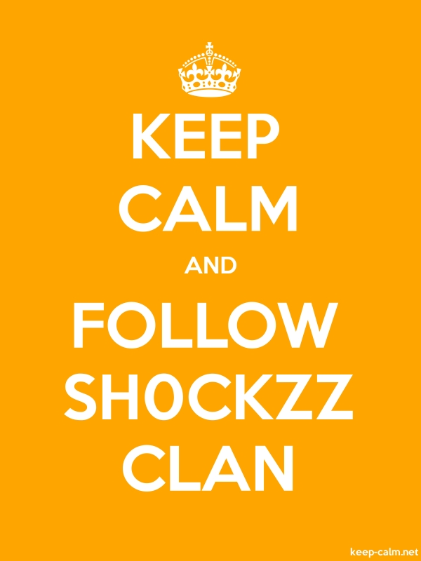 KEEP CALM AND FOLLOW SH0CKZZ CLAN - white/orange - Default (600x800)