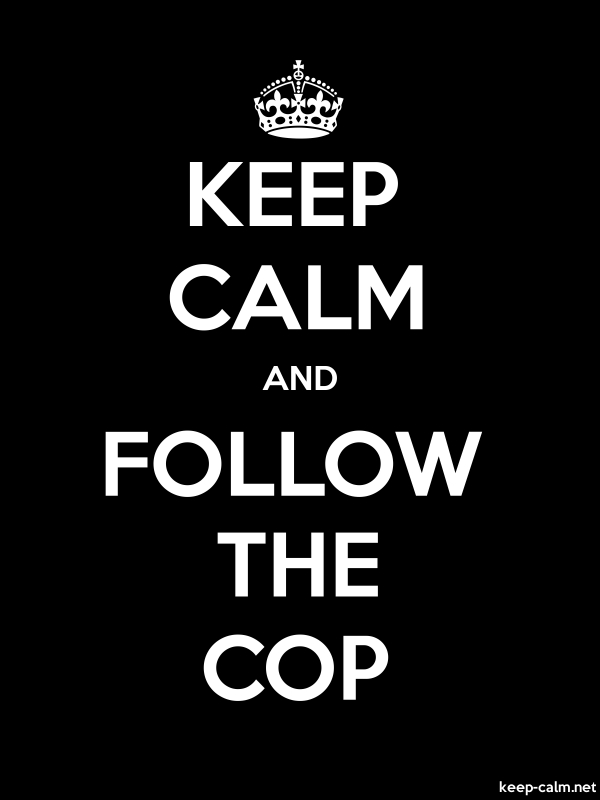 KEEP CALM AND FOLLOW THE COP - white/black - Default (600x800)