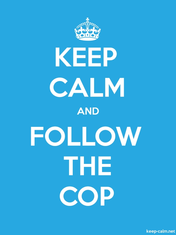 KEEP CALM AND FOLLOW THE COP - white/blue - Default (600x800)