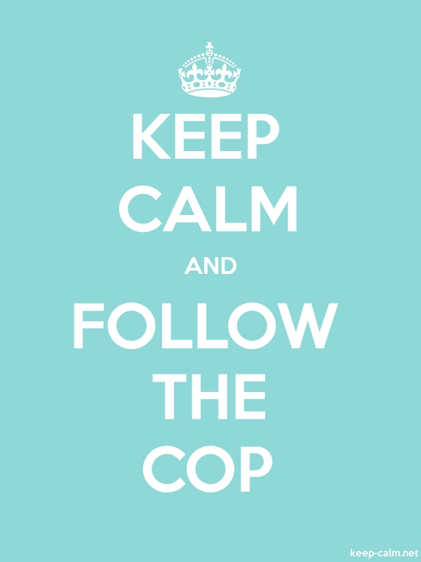 KEEP CALM AND FOLLOW THE COP - white/lightblue - Default (600x800)