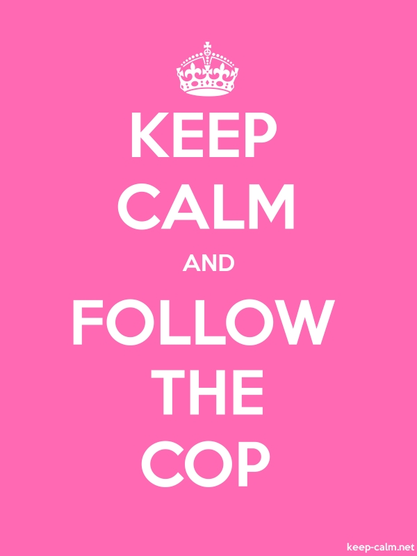 KEEP CALM AND FOLLOW THE COP - white/pink - Default (600x800)