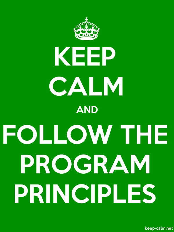KEEP CALM AND FOLLOW THE PROGRAM PRINCIPLES - white/green - Default (600x800)