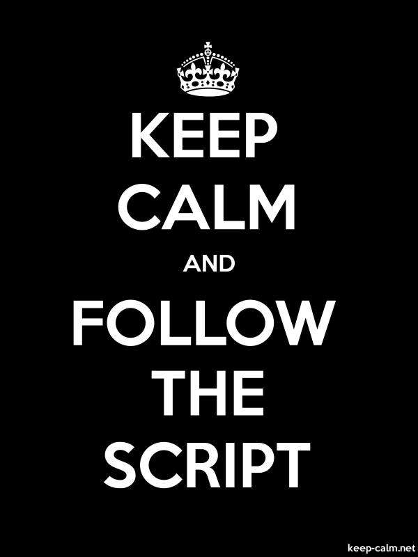 KEEP CALM AND FOLLOW THE SCRIPT - white/black - Default (600x800)