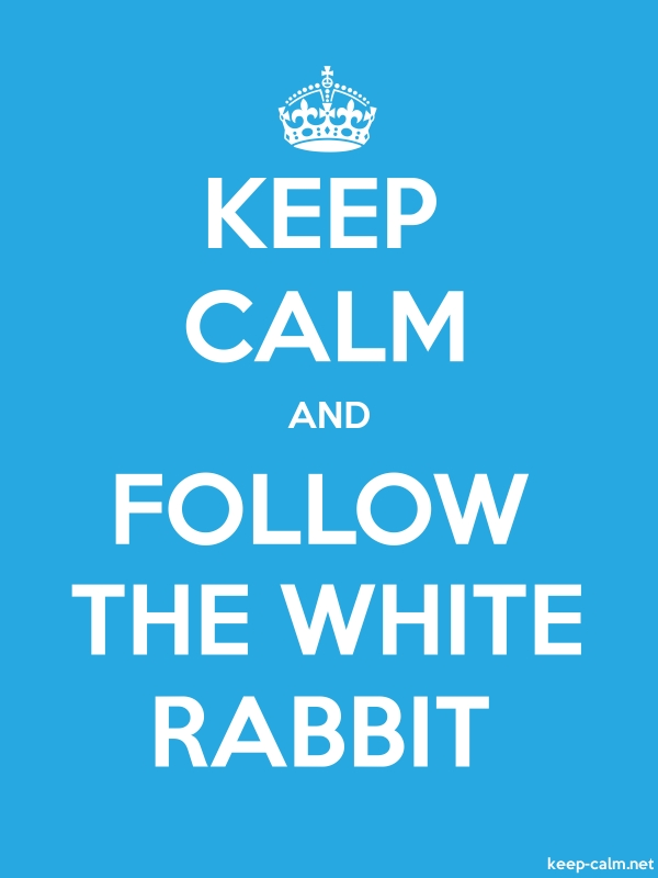KEEP CALM AND FOLLOW THE WHITE RABBIT - white/blue - Default (600x800)