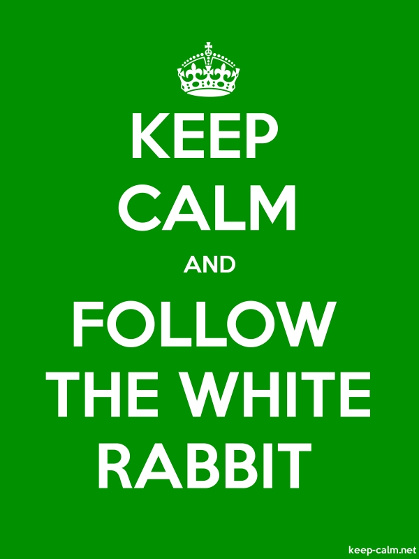 KEEP CALM AND FOLLOW THE WHITE RABBIT - white/green - Default (600x800)