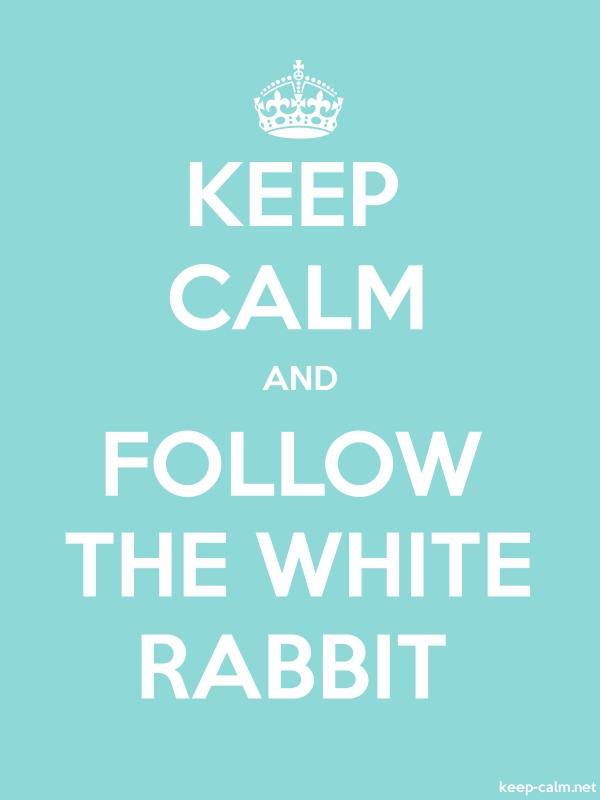 KEEP CALM AND FOLLOW THE WHITE RABBIT - white/lightblue - Default (600x800)