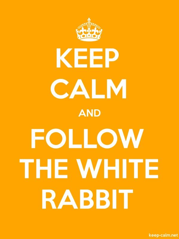 KEEP CALM AND FOLLOW THE WHITE RABBIT - white/orange - Default (600x800)