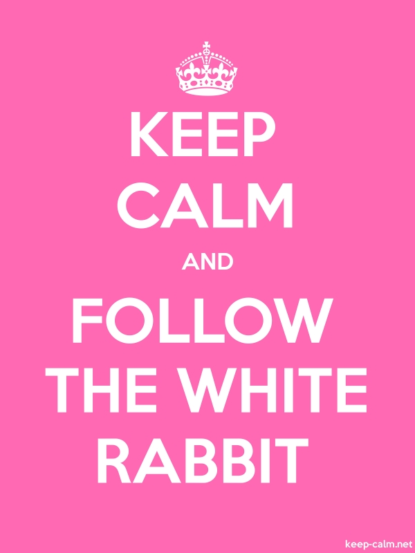 KEEP CALM AND FOLLOW THE WHITE RABBIT - white/pink - Default (600x800)