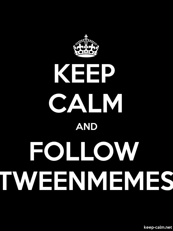 KEEP CALM AND FOLLOW TWEENMEMES - white/black - Default (600x800)