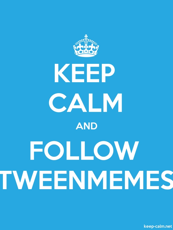 KEEP CALM AND FOLLOW TWEENMEMES - white/blue - Default (600x800)