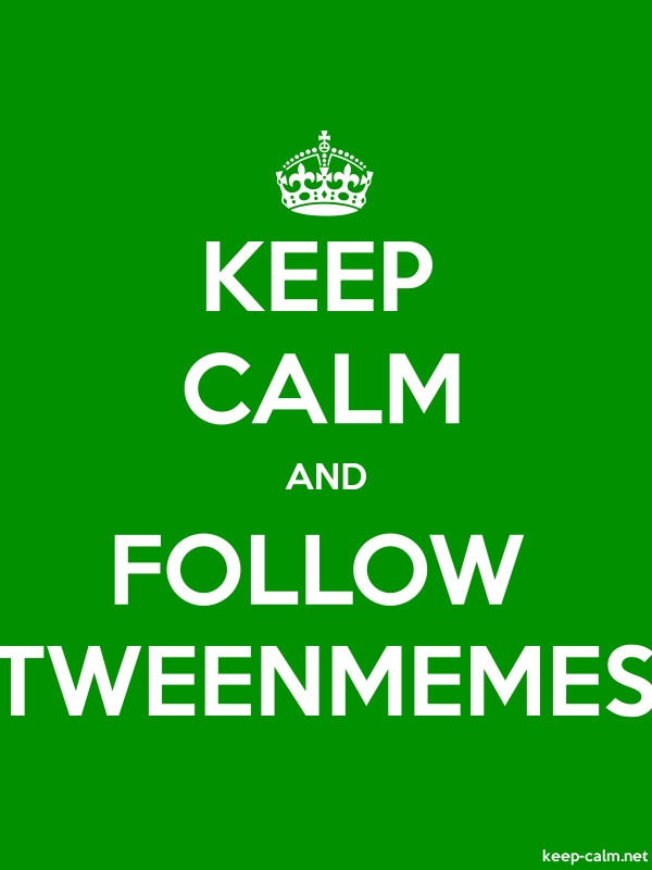 KEEP CALM AND FOLLOW TWEENMEMES - white/green - Default (600x800)