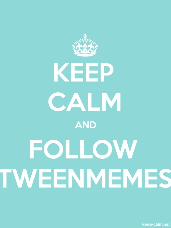 KEEP CALM AND FOLLOW TWEENMEMES - white/lightblue - Default (600x800)