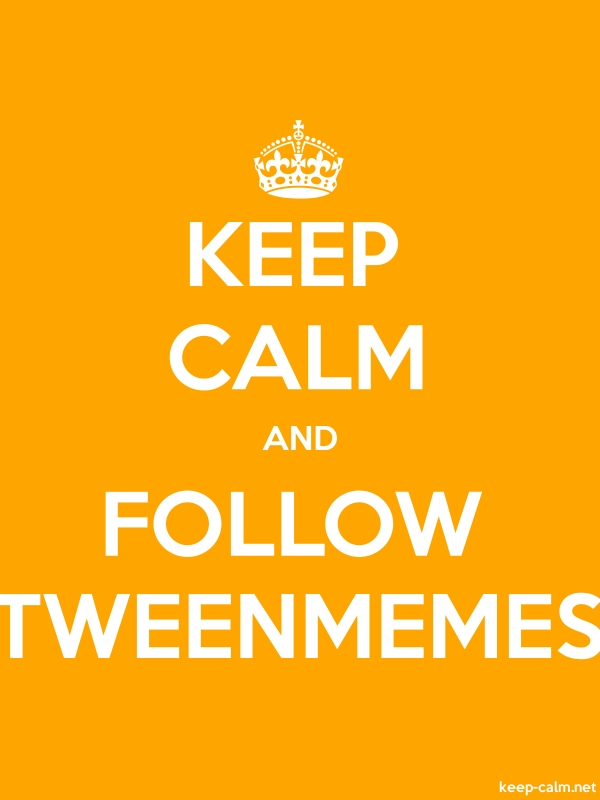 KEEP CALM AND FOLLOW TWEENMEMES - white/orange - Default (600x800)