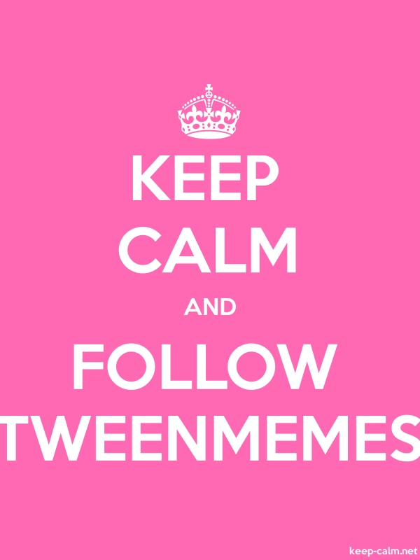 KEEP CALM AND FOLLOW TWEENMEMES - white/pink - Default (600x800)