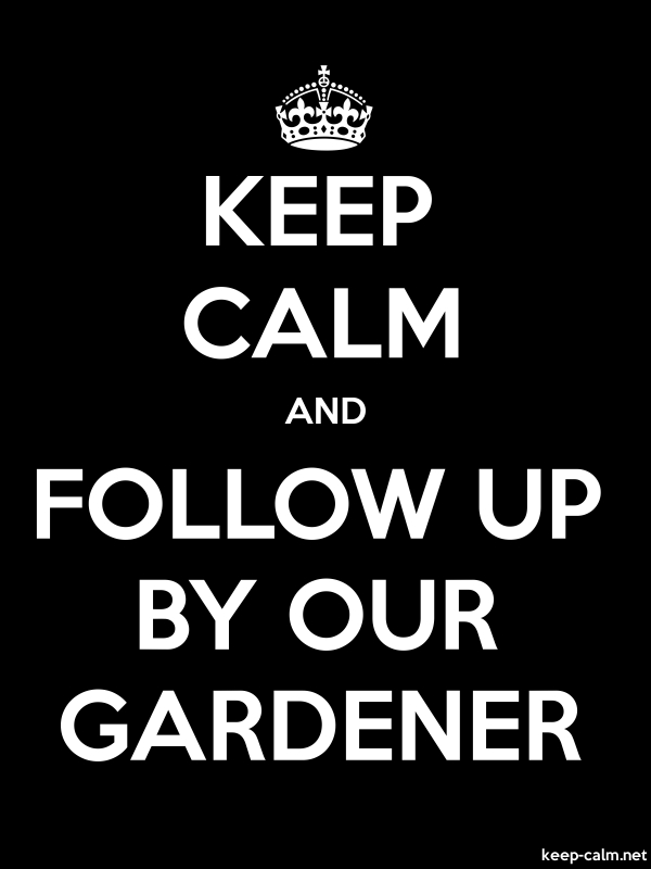 KEEP CALM AND FOLLOW UP BY OUR GARDENER - white/black - Default (600x800)