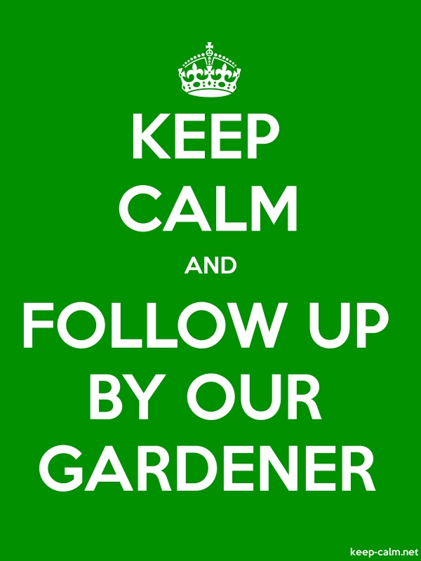 KEEP CALM AND FOLLOW UP BY OUR GARDENER - white/green - Default (600x800)