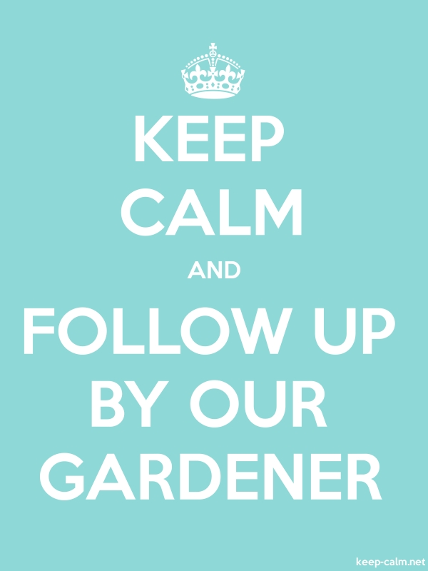 KEEP CALM AND FOLLOW UP BY OUR GARDENER - white/lightblue - Default (600x800)