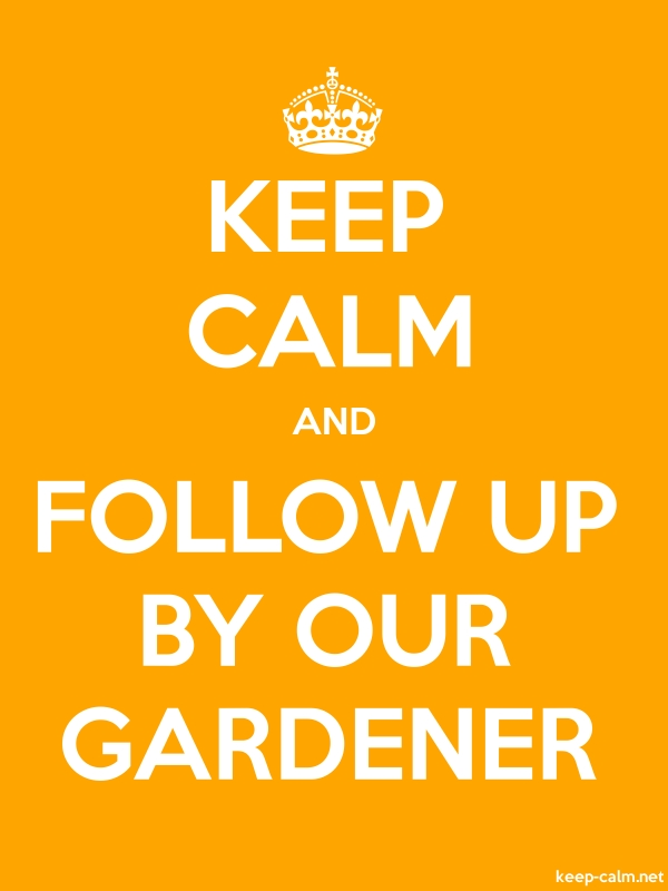 KEEP CALM AND FOLLOW UP BY OUR GARDENER - white/orange - Default (600x800)
