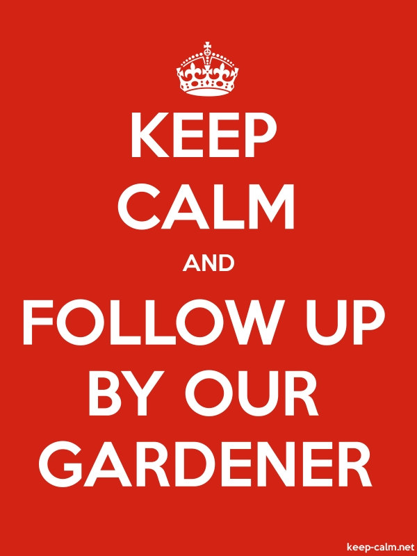 KEEP CALM AND FOLLOW UP BY OUR GARDENER - white/red - Default (600x800)