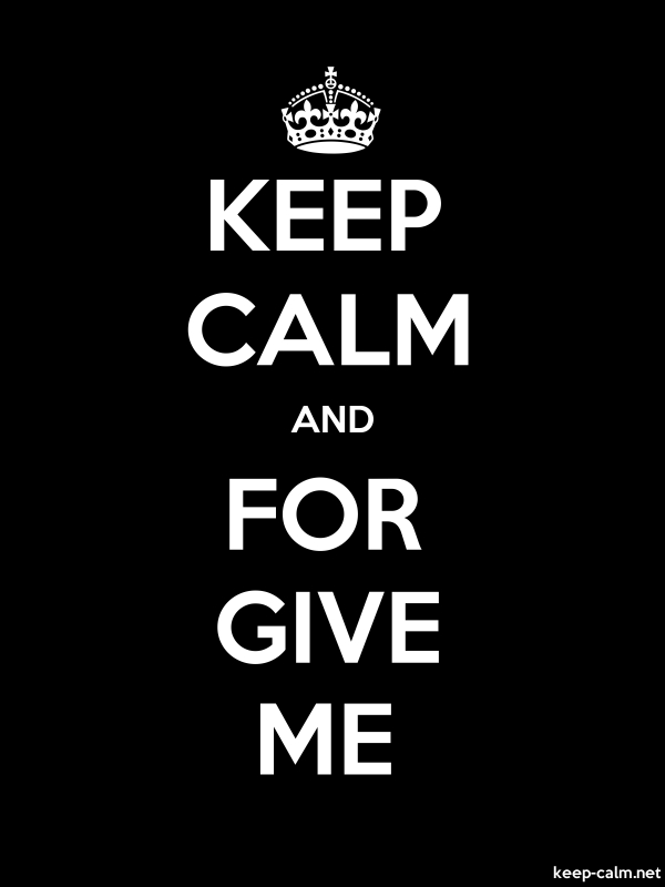 KEEP CALM AND FOR GIVE ME - white/black - Default (600x800)