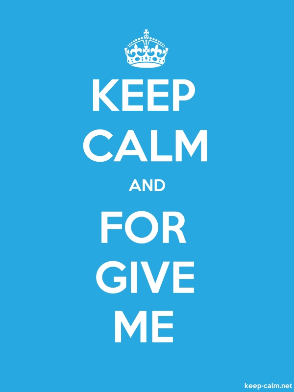 KEEP CALM AND FOR GIVE ME - white/blue - Default (600x800)