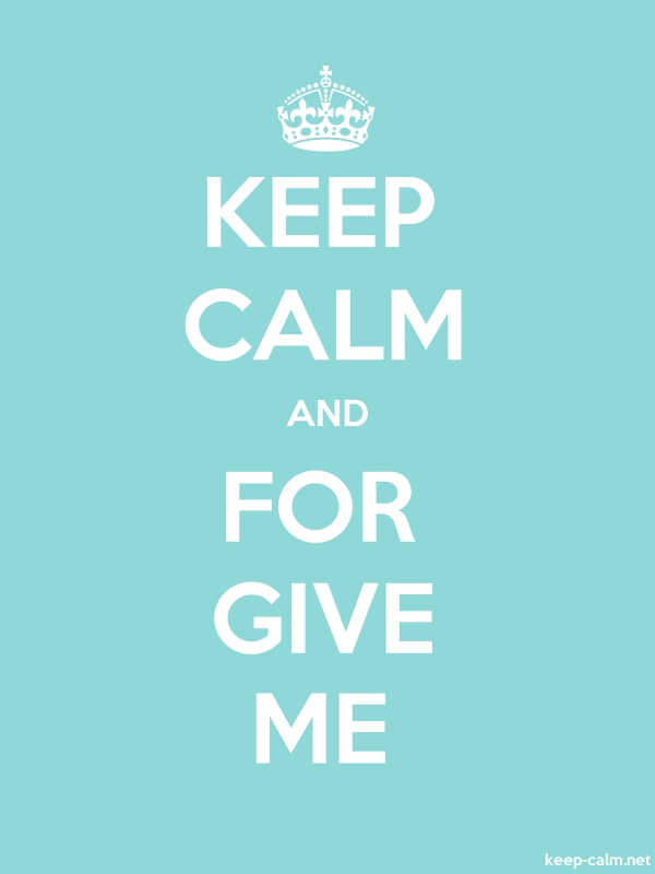 KEEP CALM AND FOR GIVE ME - white/lightblue - Default (600x800)