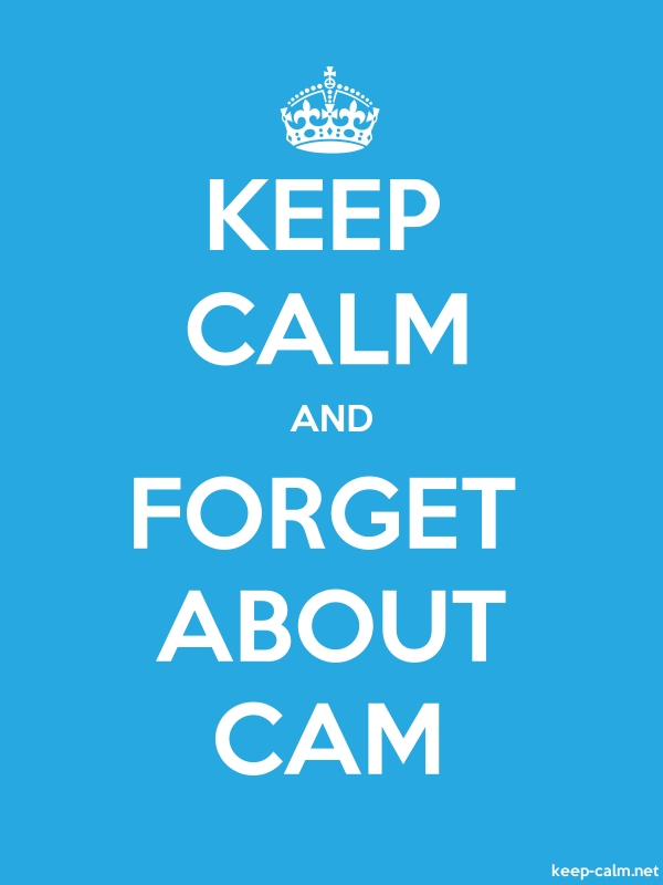 KEEP CALM AND FORGET ABOUT CAM - white/blue - Default (600x800)