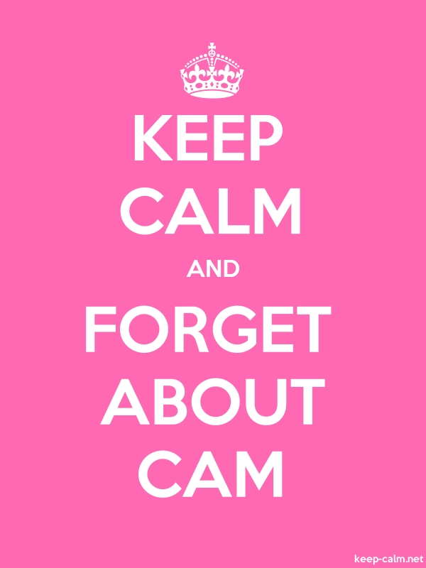 KEEP CALM AND FORGET ABOUT CAM - white/pink - Default (600x800)