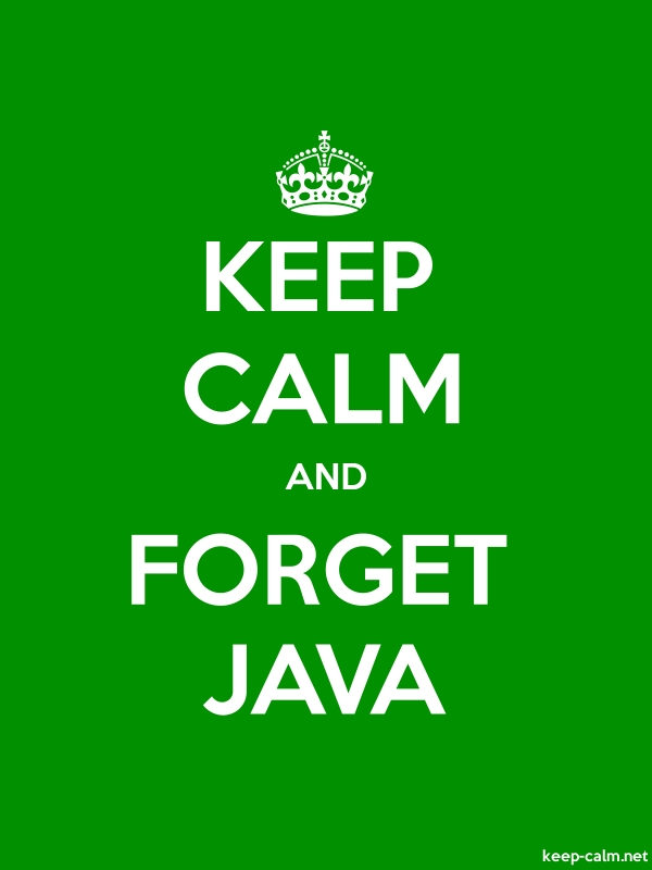 KEEP CALM AND FORGET JAVA - white/green - Default (600x800)