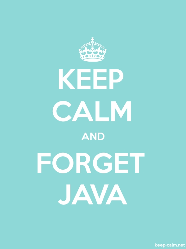 KEEP CALM AND FORGET JAVA - white/lightblue - Default (600x800)