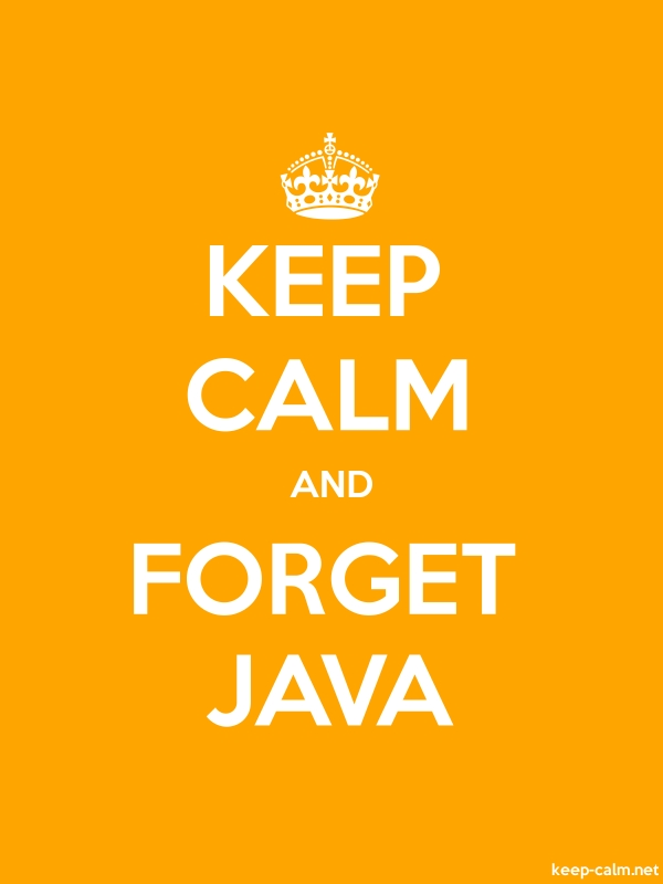 KEEP CALM AND FORGET JAVA - white/orange - Default (600x800)
