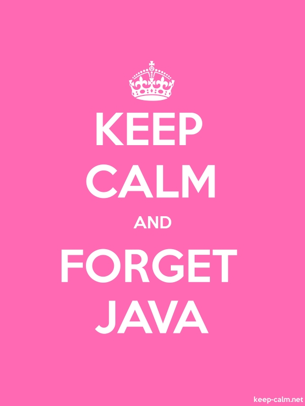 KEEP CALM AND FORGET JAVA - white/pink - Default (600x800)