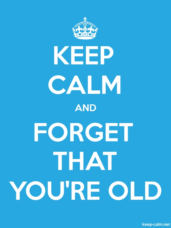 KEEP CALM AND FORGET THAT YOU'RE OLD - white/blue - Default (600x800)