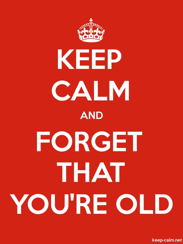 KEEP CALM AND FORGET THAT YOU'RE OLD - white/red - Default (600x800)