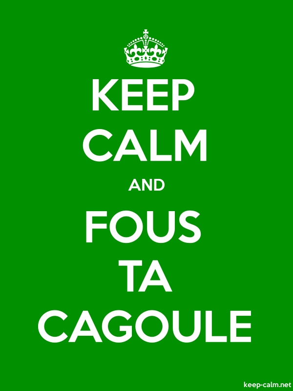 KEEP CALM AND FOUS TA CAGOULE - white/green - Default (600x800)