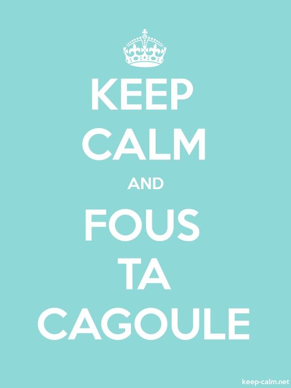 KEEP CALM AND FOUS TA CAGOULE - white/lightblue - Default (600x800)