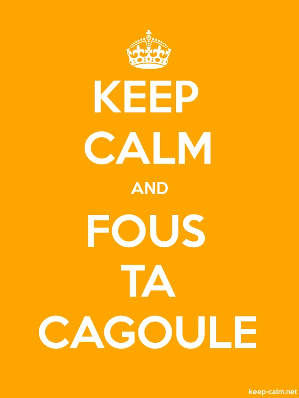 KEEP CALM AND FOUS TA CAGOULE - white/orange - Default (600x800)