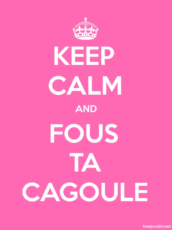 KEEP CALM AND FOUS TA CAGOULE - white/pink - Default (600x800)