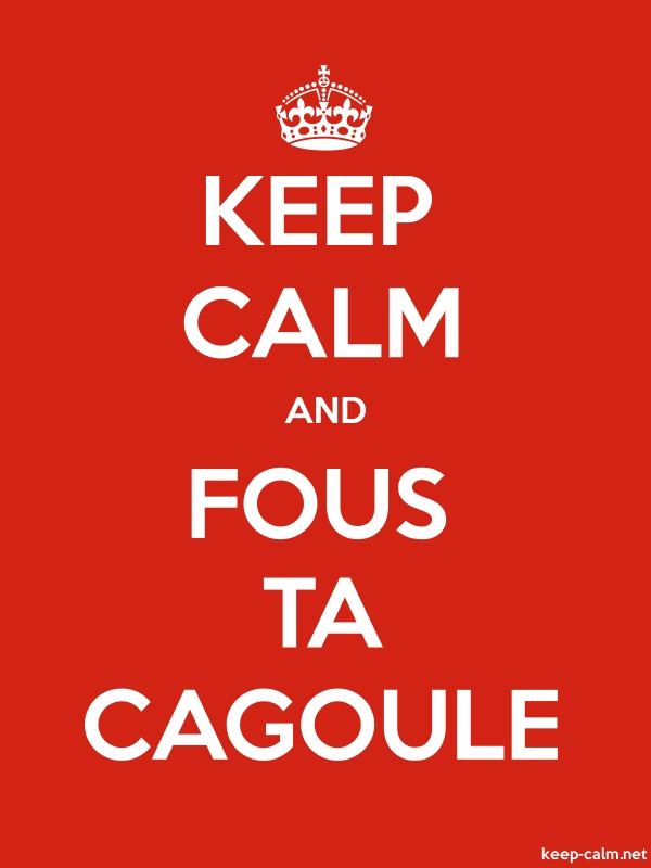 KEEP CALM AND FOUS TA CAGOULE - white/red - Default (600x800)