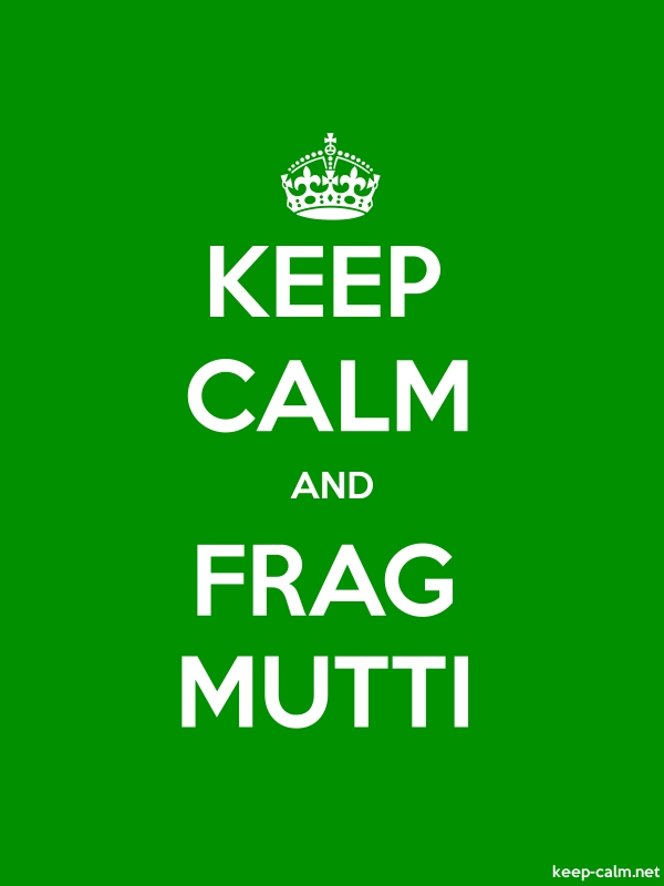 KEEP CALM AND FRAG MUTTI - white/green - Default (600x800)
