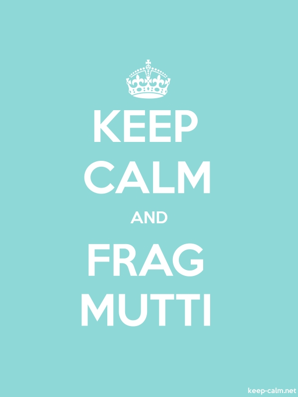 KEEP CALM AND FRAG MUTTI - white/lightblue - Default (600x800)