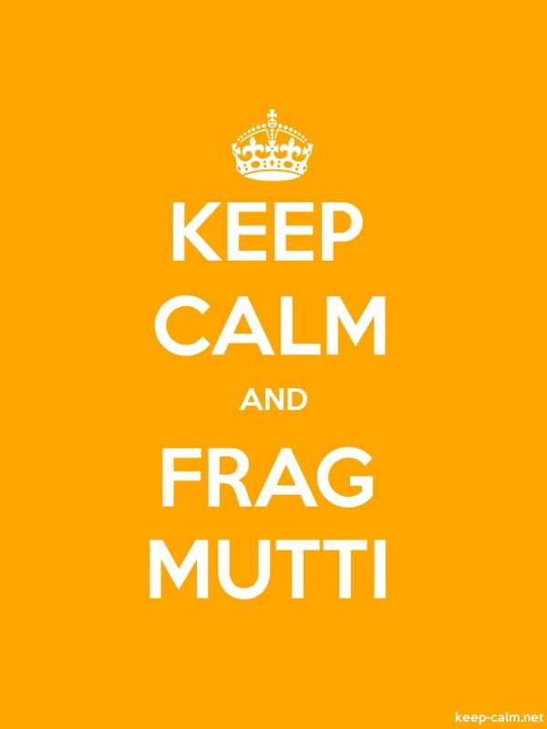 KEEP CALM AND FRAG MUTTI - white/orange - Default (600x800)