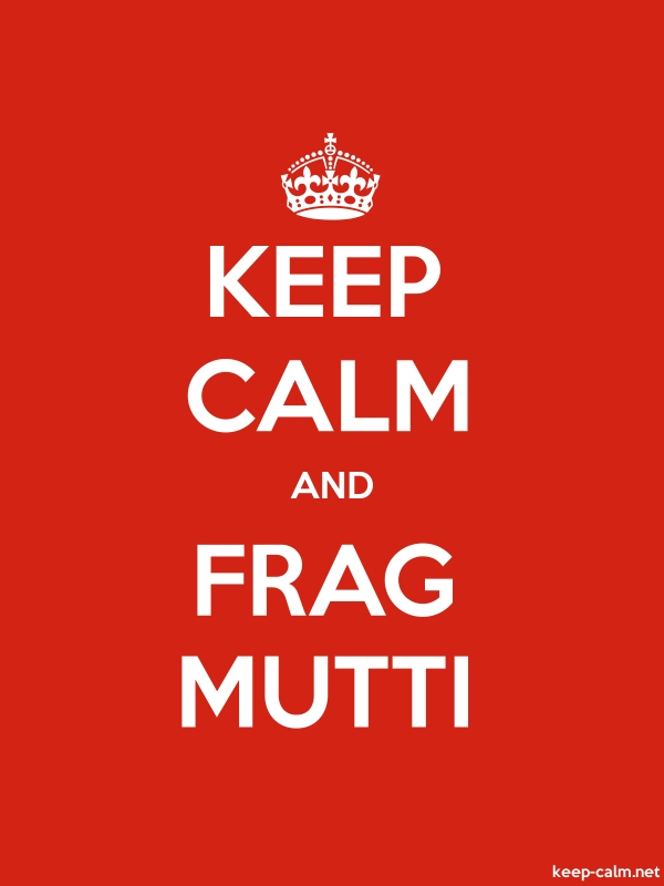 KEEP CALM AND FRAG MUTTI - white/red - Default (600x800)