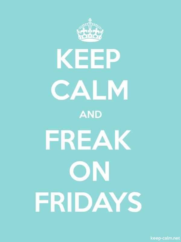 KEEP CALM AND FREAK ON FRIDAYS - white/lightblue - Default (600x800)