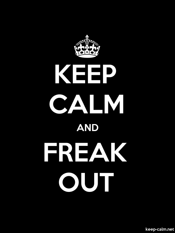 KEEP CALM AND FREAK OUT - white/black - Default (600x800)