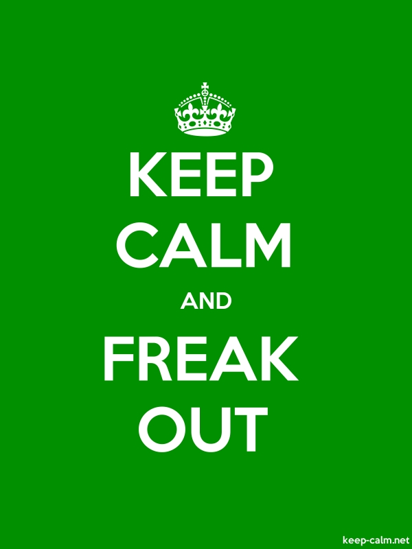 KEEP CALM AND FREAK OUT - white/green - Default (600x800)