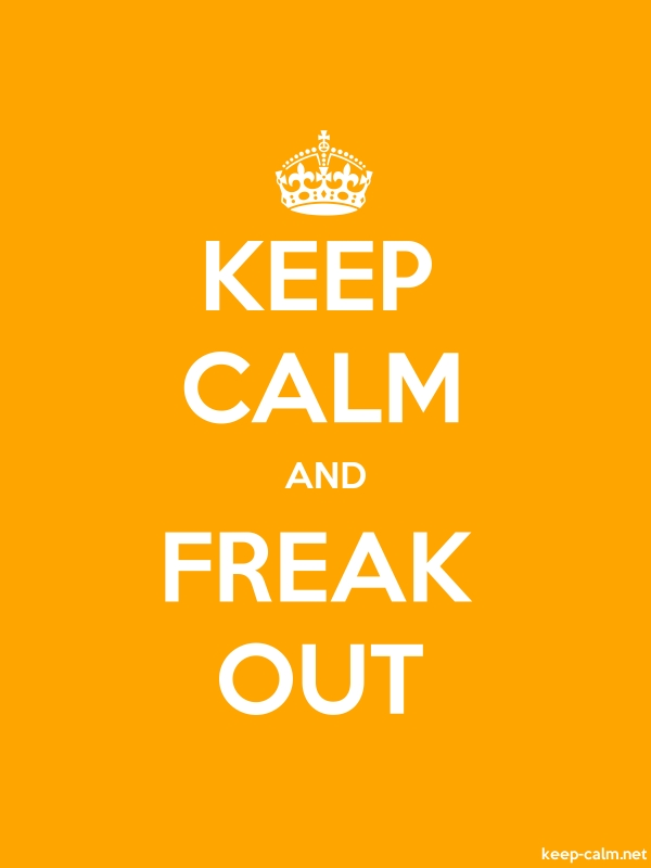 KEEP CALM AND FREAK OUT - white/orange - Default (600x800)