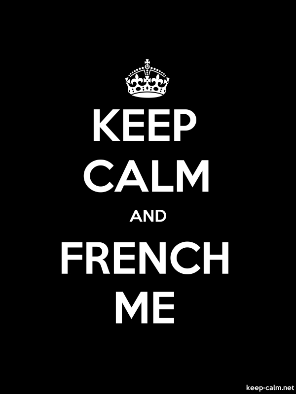 KEEP CALM AND FRENCH ME - white/black - Default (600x800)