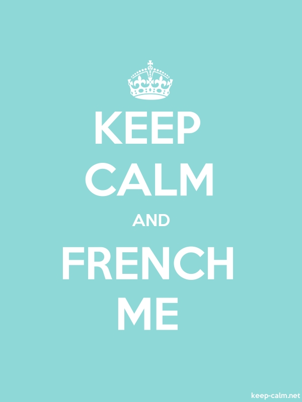 KEEP CALM AND FRENCH ME - white/lightblue - Default (600x800)